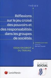 Damien Chatard - Réflexions sur le jeu croisé des pouvoirs et des responsabilités dans les groupes de sociétés - Essai en droit du travail.