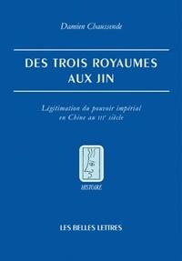 Des trois royaumes aux Jin - Légitimation du pouvoir impérial en Chine au IIIe siècle.pdf