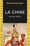 Damien Chaussende - La Chine au XVIIIe siècle - L'apogée de l'empire sino-mandchou des Qing.