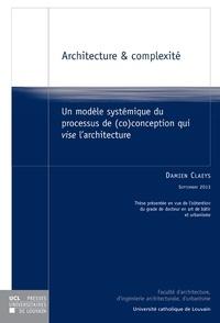 Damien Claeys - Architecture et complexité - Un modèle systémique du processus de (co)conception qui vise l'architecture.