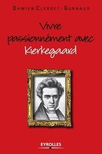 Damien Clerget-Gurnaud - Vivre passionnément avec Kierkegaard.