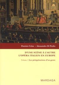 Damien Colas et Alessandro Di Profio - D'une scène à l'autre, l'opéra italien en Europe - Volume 1, Les pérégrinations d'un genre.