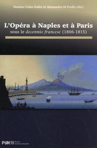 Damien Colas Gallet et Alessandro Di Profio - L'opéra à Naples et à Paris sous le decennio francese (1806-1815).