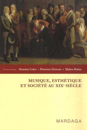 Damien Colas et Florence Gétreau - Musique, esthétique et société - Au XIXe siècle.
