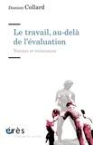 Damien Collard - Le travail, au-delà de l'évaluation - Normes et résistances.