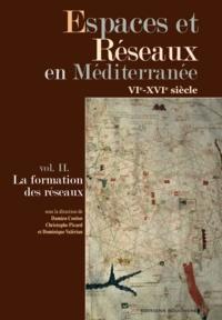 Damien Coulon et Christophe Picard - Espaces et Réseaux en Méditerranée VIe-XVIe siècle - Volume 2, La formation des réseaux.