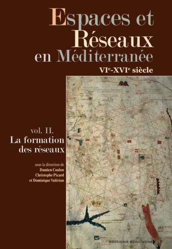 Espaces et Réseaux en Méditerranée VIe-XVIe siècle. Volume 2, La formation des réseaux