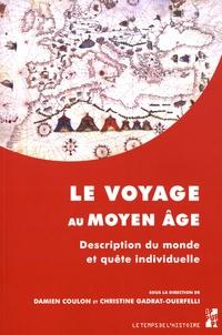 Damien Coulon et Christine Gadrat-Ouerfelli - Le voyage au Moyen Age - Description du monde en quête individuelle.