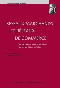 Damien Coulon - Réseaux marchands et réseaux de commerce - Concepts récents, réalités historiques du Moyen Age au XIXe siècle.
