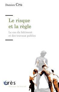 Damien Cru - Le risque et la règle - Le cas du bâtiment et des travaux publics.