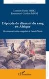 Damien Danis Mbiki et Emmanuel Guidon Mbiki - L'épopée du diamant du sang en Afrique - Un creuseur Zaïro-Congolais à Lunda Norte.