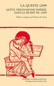 Damien de Carné - La queste 12599 - Quête tristanienne insérée dans le ms BnF fr. 12599.