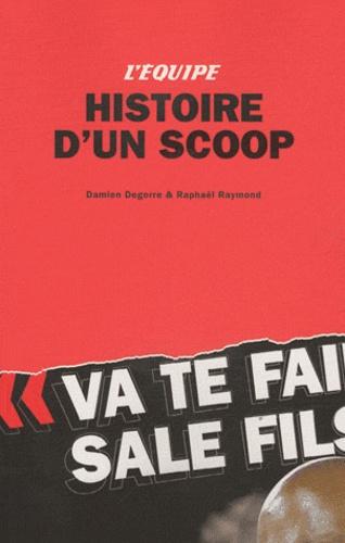 Damien Degorre et Raphaël Raymond - Histoire d'un scoop.