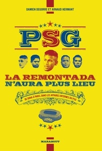 Damien Degorre et Arnaud Hermant - PSG La remontada n'aura plus lieu - De Doha à Paris, dans les affaires internes du PSG.