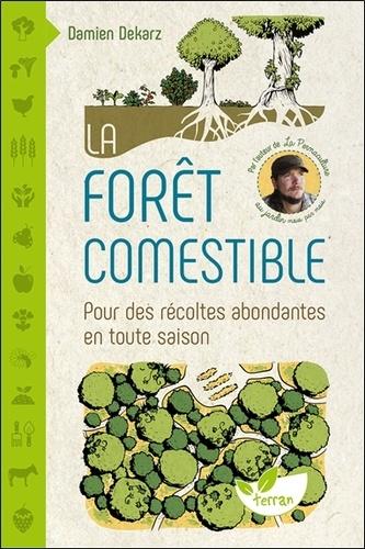 La forêt comestible. Pour des récoltes abondantes en toute saison