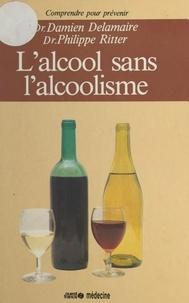 Damien Delamaire et Philippe Ritter - L'alcool sans l'alcoolisme.