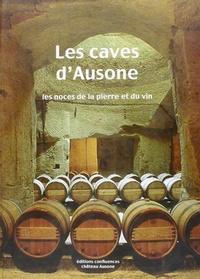 Damien Delanghe et Serge Bois-Prévost - Les caves d'Ausone - Les noces de la pierre et du vin.