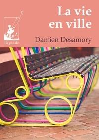 Damien Desamory - La vie en ville - Un roman d'aventures au coeur de Bruxelles.