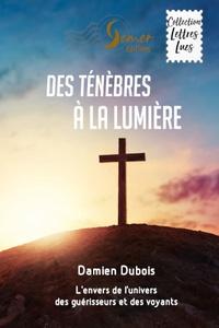 Damien Dubois - Des ténèbres à la lumière - L'envers de l'univers des guérisseurs et des voyants.
