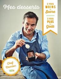 Damien Duquesne - Mes desserts - 2 fois - de sucre, 3 fois + de goût.