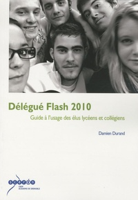 Damien Durand - Délégué Flash 2010 - Guide à l'usage des élus lycéens et collégiens.