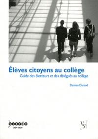 Damien Durand - Elèves citoyens au collège - Guide des électeurs et des délégués au collège.
