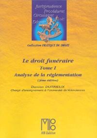 Damien Dutrieux - Le droit funéraire - Tome 1, Analyse de la réglementation.