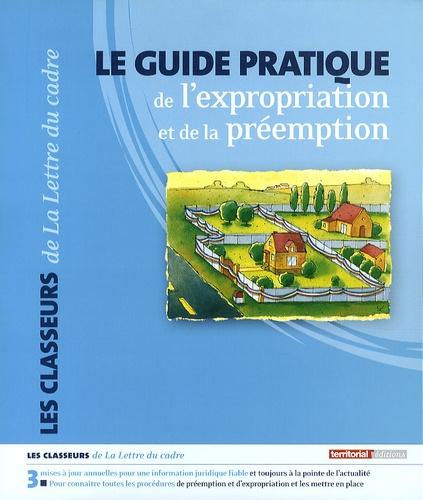 Damien Dutrieux - Le guide pratique de l'expropriation et de la préemption.