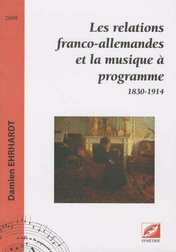 Damien Ehrhardt - Les relations franco-allemandes et la musique à programme - 1830-1914.