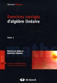Damien Etienne - Exercices corrigés d'algèbre linéaire - Tome 1.