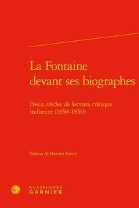 Damien Fortin - La Fontaine devant ses biographes - Deux siècles de lecture critique indirecte (1650-1850).