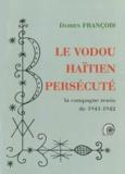 Damien François - Le vodou haïtien persécuté - La campagne renos de 1941-1942.