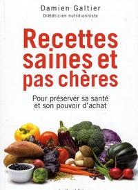 Damien Galtier - Recettes saines et pas chères - Pour préserver sa santé et son pouvoir d'achat.