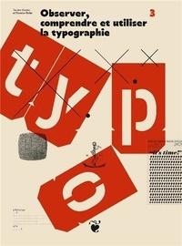 Damien Gautier et Florence Roller - Observer, comprendre et utiliser la typographie.