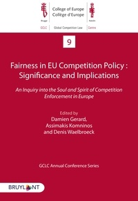 Damien Gerard et Assimakis Komninos - Fairness in EU Competition Policy : Significance and Implications - An Inquiry into the Soul and Spirit of Competition Enforcement in Europe.