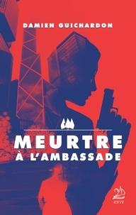 Damien Guichardon - Meurtre à l'ambassade.