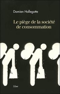 Damien Hallegatte - Le piège de la société de consommation.