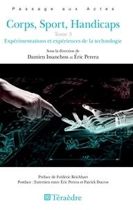 Damien Issanchou et Eric Perera - Corps, sport, handicaps - Tome 3, Expérimentations et expériences de la technologie.