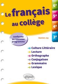 Le français au collège- 6e-5e-4e-3e - Damien Jay |