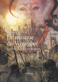 Damien Launay - Le masque du voyageur Tome 2 : Le pouvoir des mots.