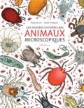 Damien Laverdunt et Hélène Rajcak - Les mondes invisibles des animaux microscopiques.