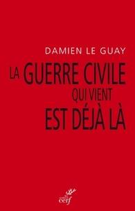 Damien Le Guay - La guerre civile qui vient est déjà là - Pour une déclinaison de l'antiracisme et un désarmement du gauchisme culturel.