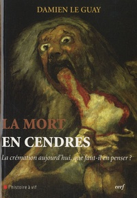 Damien Le Guay - La mort en cendres - La crémation aujourd'hui que faut-il en penser ?.