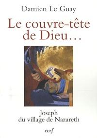Damien Le Guay - Le couvre-tête de Dieu... - Joseph du village de Nazareth.