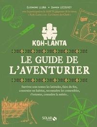 Damien Lecouvey et Eléonore Lluna - Koh Lanta : le guide de l'aventurier - Survivre sous toutes les latitudes, faire du feu, construire un habitat, reconnaître les comestibles, connaître la météo....