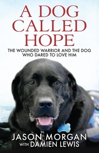 Damien Lewis - A Dog Called Hope - The wounded warrior and the dog who dared to love him.