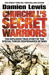 Damien Lewis - Churchill's Secret Warriors - The Explosive True Story of the Special Forces Desperadoes of WWII.