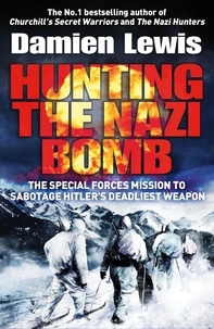 Damien Lewis - Hunting The Nazi Bomb - The Secret Mission to Sabotage Hitler's Deadliest Weapon.