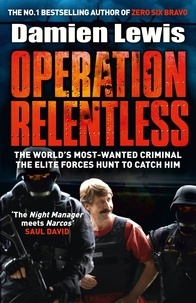Damien Lewis - Operation Relentless - The Hunt for the Richest, Deadliest Criminal in History.
