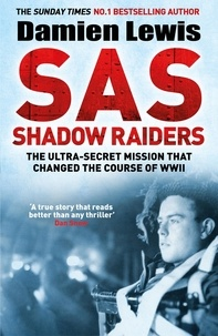 Damien Lewis - SAS Shadow Raiders - The Ultra-Secret Mission that Changed the Course of WWII.